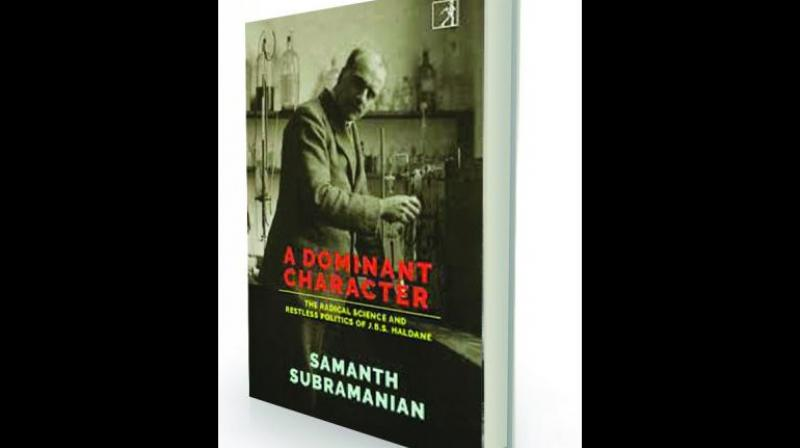 A Dominant Character: The Radical Science and Restless Politics of J.B.S. Haldane, By Samanth Subramanian Simon & Schuster, Rs 799.