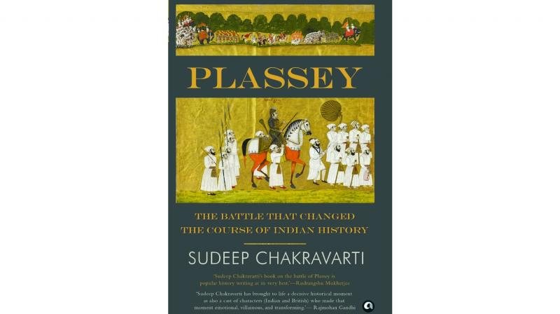 Plassey — The Battle that Changed the Course of Indian History, By Sudeep Chakravarti Aleph pp.695; Rs 799.
