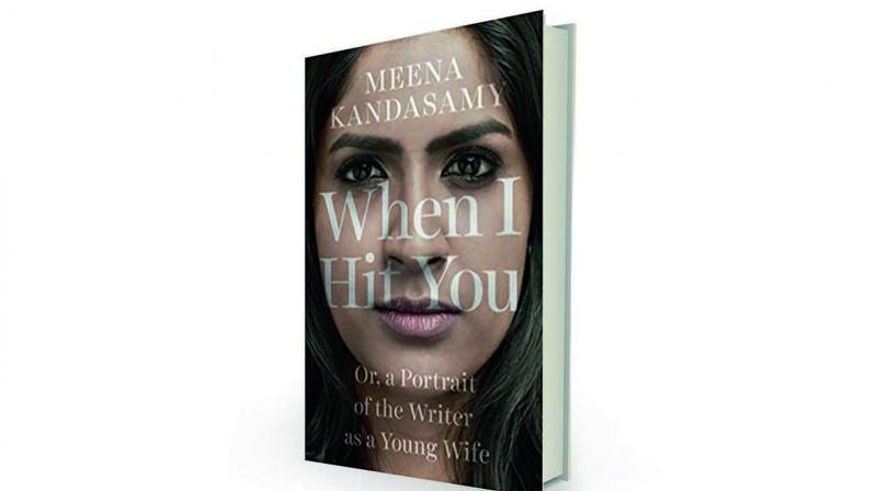 When I Hit You or,  a Portrait of the Writer as a Young Wife by Meena Kandasamy Juggernaut, Rs 499.