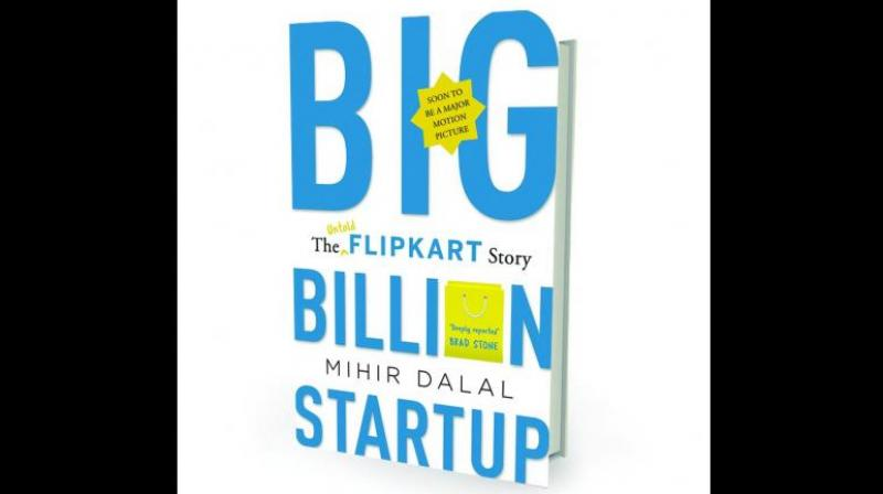 Big Billion Startup: The Untold Flipkart Story By Mihir Dalal Pan Macmillan, Rs 699