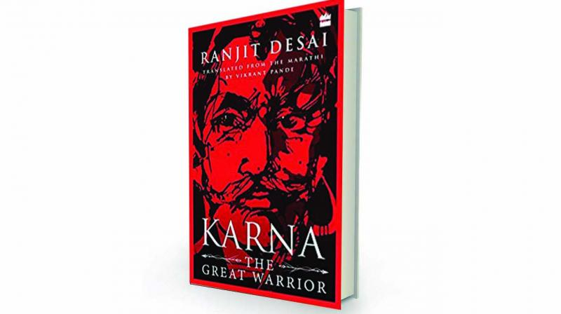 Karna: The Great Warrior, by Ranjit Desai, translated by Vikrant Pande HarperPerennial, Rs 499.