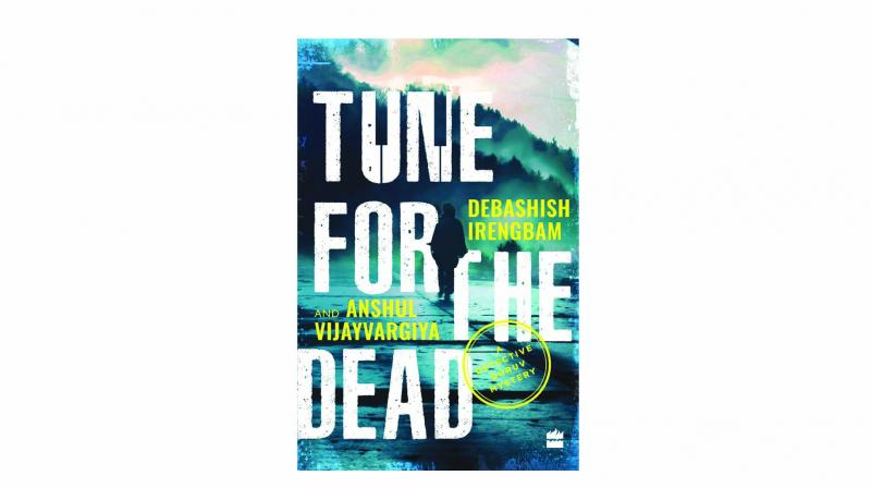 Tune for the Dead: A Detective Dhruv Mystery, by Debashish Irengbam and Anshul Vijayvargiya,  HarperCollins India, pp.208, Rs 299