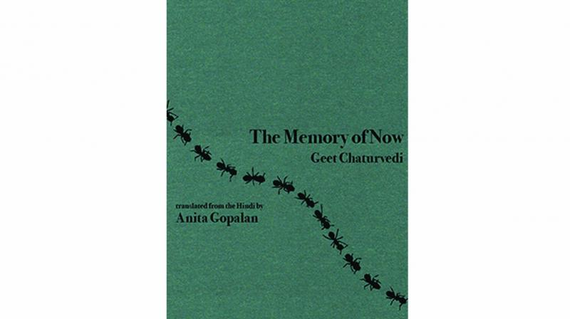 The Memory of Now By geet chaturvedi Translated by anita gopalan Anomalous Press pp.60, $12.