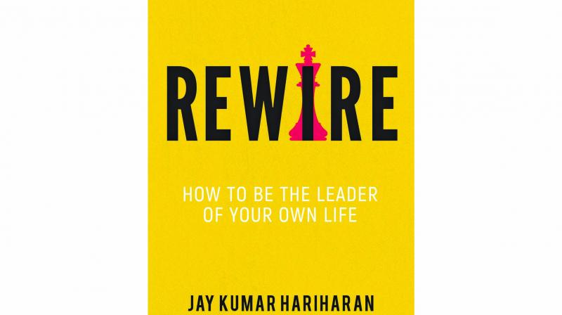 Rewire: How To Be the Leader of Your Own Life By Jay Kumar Hariharan Leadstart pp.250, Rs 150.