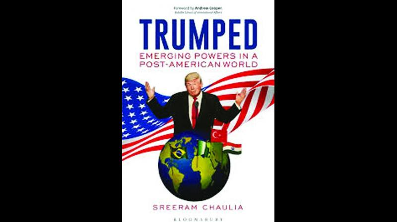 Trumped: Emerging Powers in a Post-American World By Sreeram chaulia Bloomsbury pp.272; Rs 799.