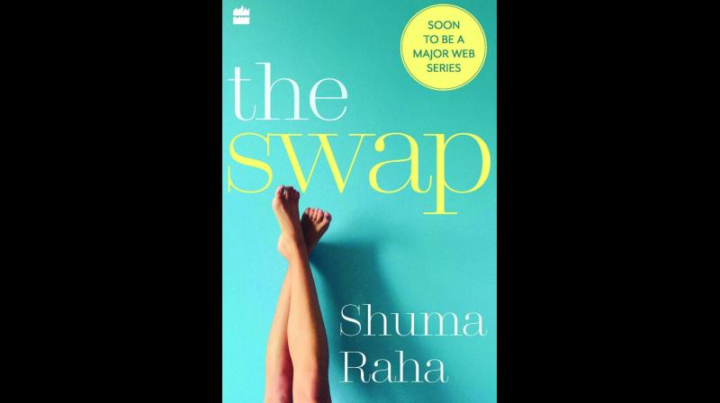 The Swap by Shuma raha HarperCollins India pp.287; Rs 299