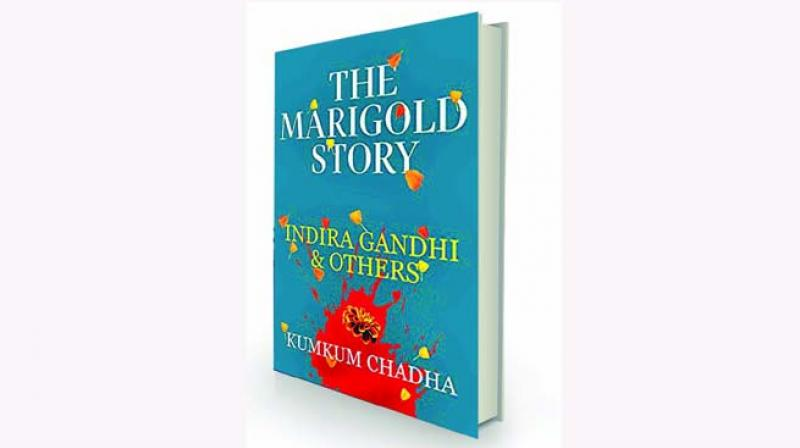 The Marigold Story: Indira Gandhi & Others  By Kumkum Chadha Tranquebar, Rs 699