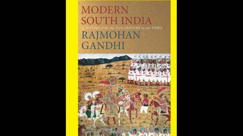 Modern South India — A History from the 17th Century to Our Times By RAJMOHAN GANDHI (Photo: Twitter @AlephBookCo)