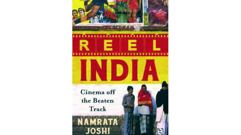 Reel India: Cinema off the Beaten Track, By Namrata Joshi Hachette India pp 252; Rs 599.