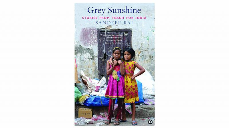 Grey Sunshine: Stories From Teach For India, by Sandeep Rai Aleph pp 296; Rs 399.
