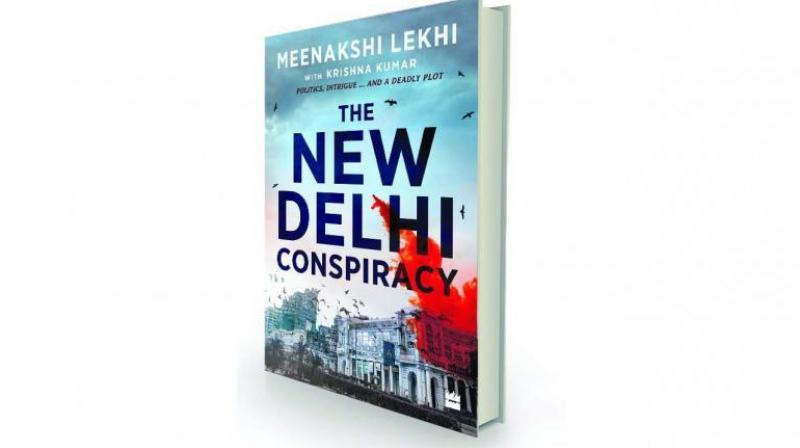 The New Delhi Conspiracy by Meenakshi Lekhi with Krishna Kumar HarperCollins, Rs 299.