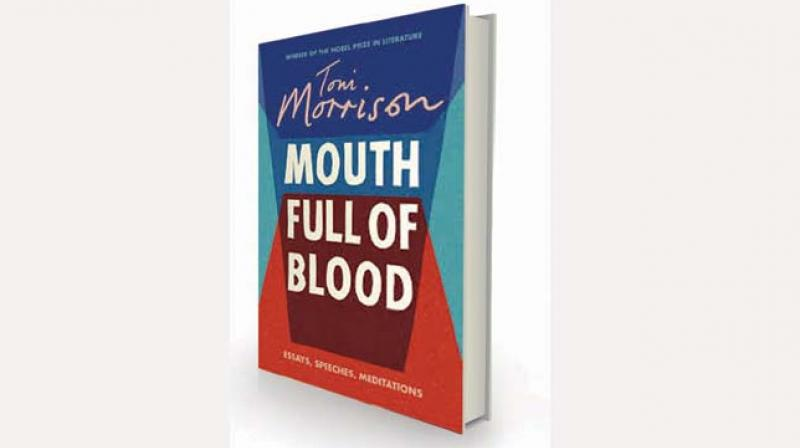 Mouth Full of Blood: Essays, Speeches, Meditations By Toni Morrison Chatto & Windus, Rs 699