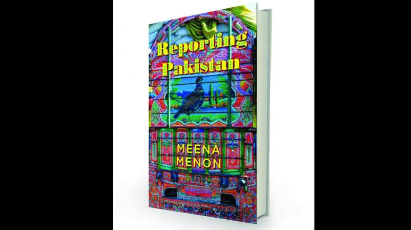 Reporting Pakistan, by Meena menon Penguin Random House India 384 pages; Rs 599.