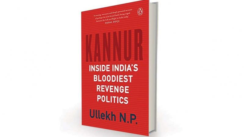 Kannur: Inside India's Bloodiest Revenge Politics by Ullekh N.P., Penguin Random, House, Rs 499