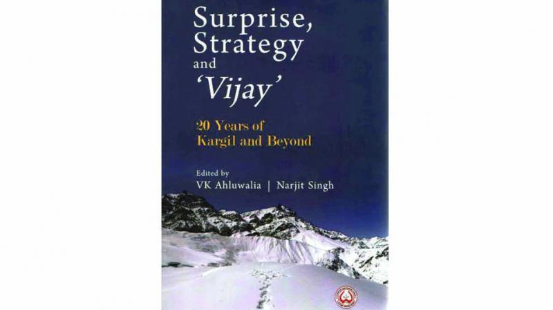 Surprise, Strategy and 'Vijay': 20 Years of Kargil and Beyond, By Lt Gen (Dr) V.K. Ahluwalia and Col Narjit Singh   Centre for Land Warfare Studies & Pentagon  Press pp 320; Rs 1,195.