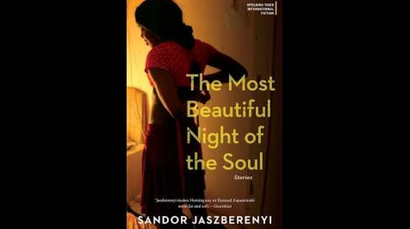 Title: The Most Beautiful Night of the Soul.Author: Sandor Jazberenyi (translated by Paul Olchváry). Pubisher: Speaking Tiger. Pages: 192. Price: Rs. 450