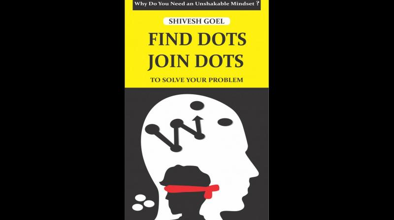 Shivesh Goel took a leap of faith and penned Find Dots Join Dots— To Solve Your Problem