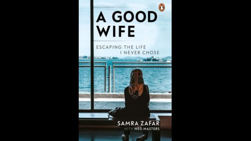 Title: A Good Wife: Escaping the Life I Never Chose. Author: Samra Zafar. Publisher: Penguin. Price: Rs 499.