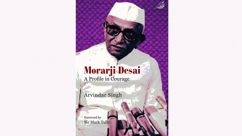 Morarji Desai: A profile in Courage By Arvindar Singh Niyogi Books pp.178, Rs 650