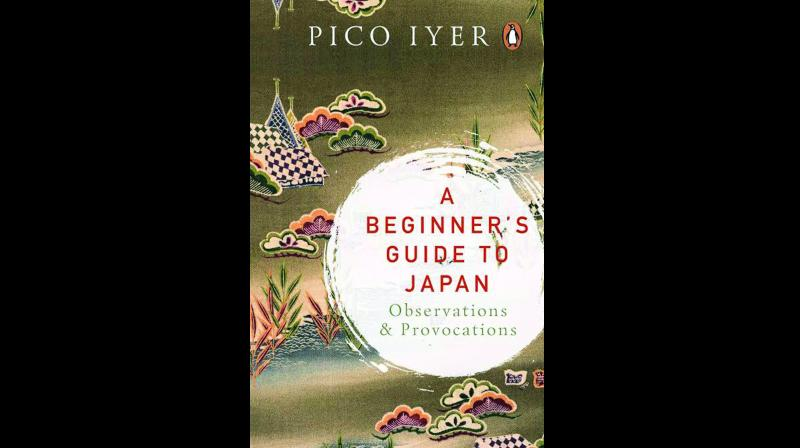 A Beginner's Guide to Japan: Observations and Provocations By Pico Iyer Penguin Viking, pp 228, Rs 499 .