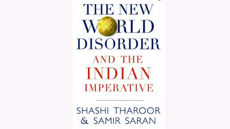 The New World Disorder and the Indian Imperative By Shashi Tharoor and Samir Saran Aleph pp.312, Rs 799.