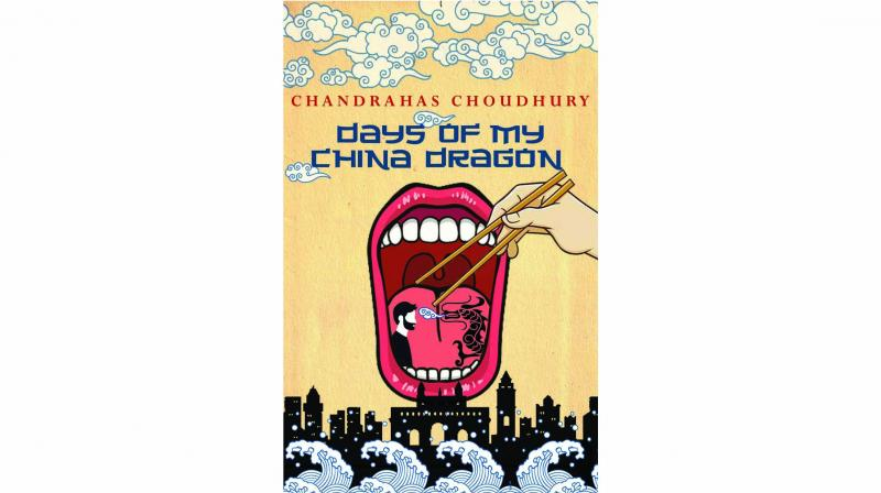 The days of my china dragon, By chandrahas choudhury Simon & Schuster pp.264, Rs 299.