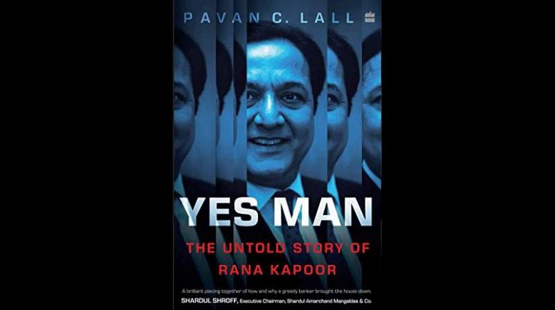 Yes Man: The Untold Story of Rana Kapoor, is a thrilling account of the rise and fall of Rana Kapoor