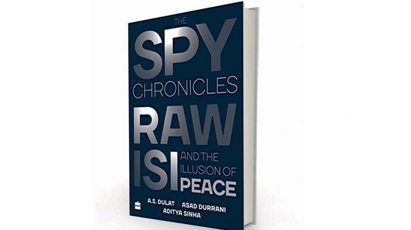 The Spy Chronicles:  RAW, ISI and the Illusion of Peace, by A.S.Dulat, Asad Durrani & Aditya Sinha, HarperCollins, Rs 799