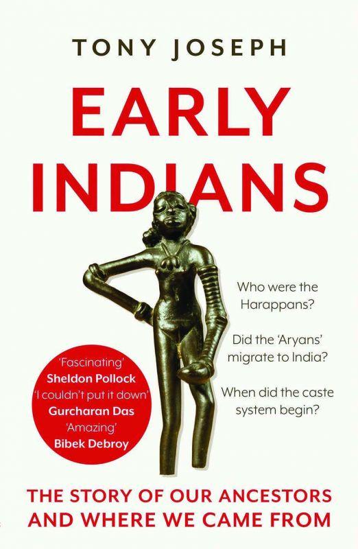 Early Indians  Tony Joseph Publisher: Juggernaut Pp: 288 Price: Rs 699.