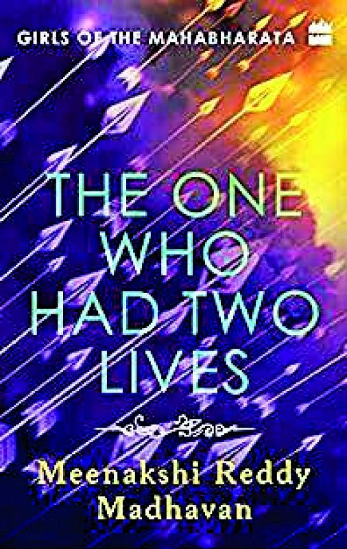 The One Who Had Two Lives Meenakshi Reddy Madhavan Publisher: Harper Collins India  Pages: 240  Price: Rs 299