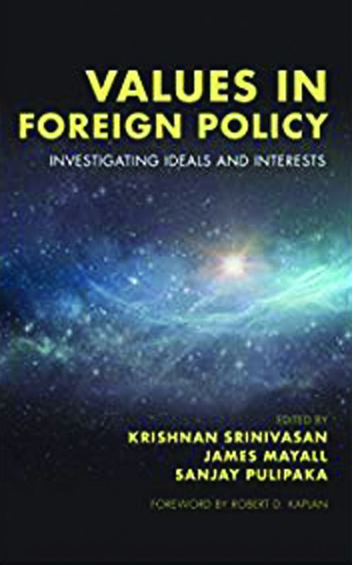 Values in Foreign Policy, by Krishnan Srinivasan, James Mayall, Sanjay Pulipaka Rowman and Littlefield/KW Publishers pp.316, Rs 980.