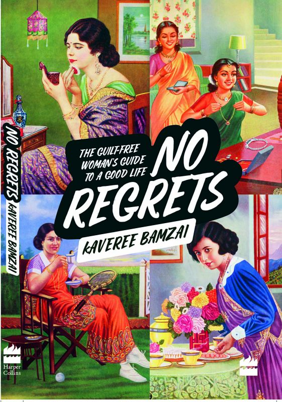 No Regrets: The Guilt-Free Woman's Guide To A Good Life, Publisher: HarperCollins India Pages: 200 Price: Rs 350