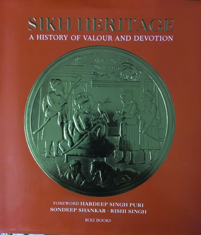 Sikh Heritage: A History of Valour and Devotion, By Sondeep Shankar and Rishi Singh Roli pp.215, Rs 2,495.