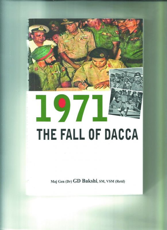 1971:THE FALL OF DACCA By Maj. Gen. (Dr.) G.D. Bakshi Knowledge World , pp 174, Rs 599