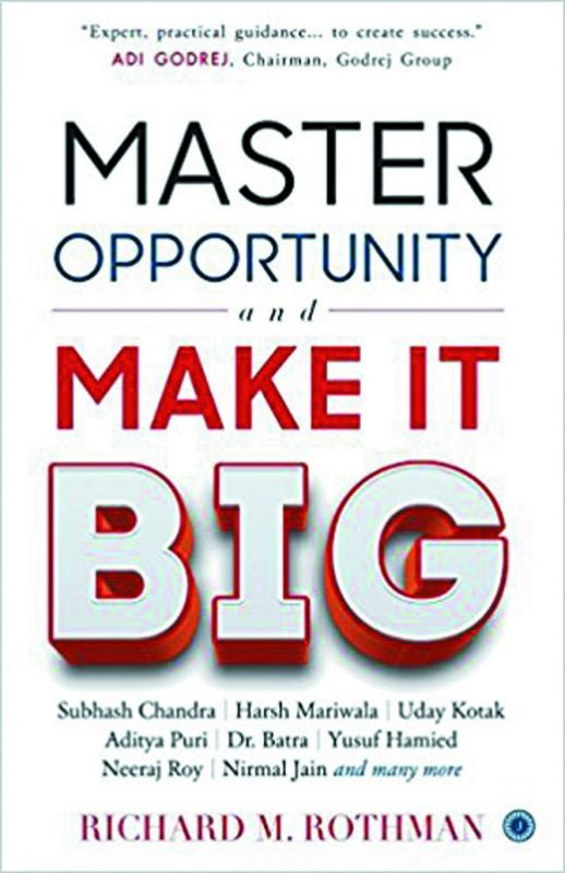 Master opportunity and make it BIg By Richard M. Rothman Jaico Rs 227; pp. 256