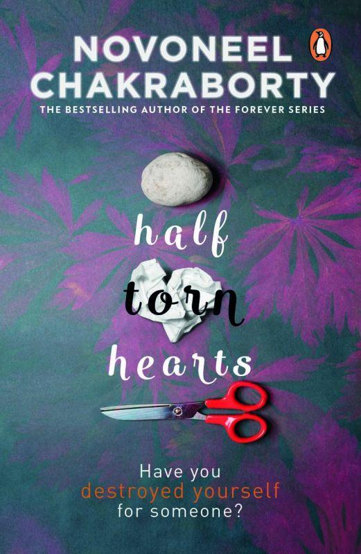 Half Torn Hearts by Novoneel Chakraborty  Publisher: Penguin Random House  Price: Rs 199  Pp: 224