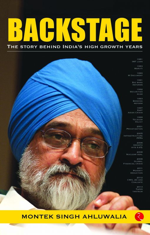Backstage: The Story behind India's High Growth Years, By Montek Singh Ahluwalia Rupa pp.464; Rs 595.