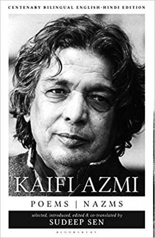 Kaifi Azmi: Poems | Nazms New and Selected Translations, Selected, introduced, edited and co-translated by sudeep sen Bloomsbury pp 222; Rs 499.