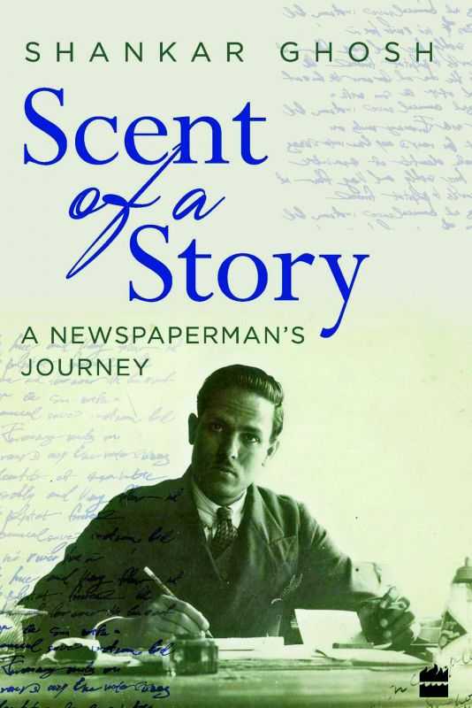 Scent of a story: A Newspaperman's Journey by Shankar Ghosh Rs 399, pp 224 Harper Collins