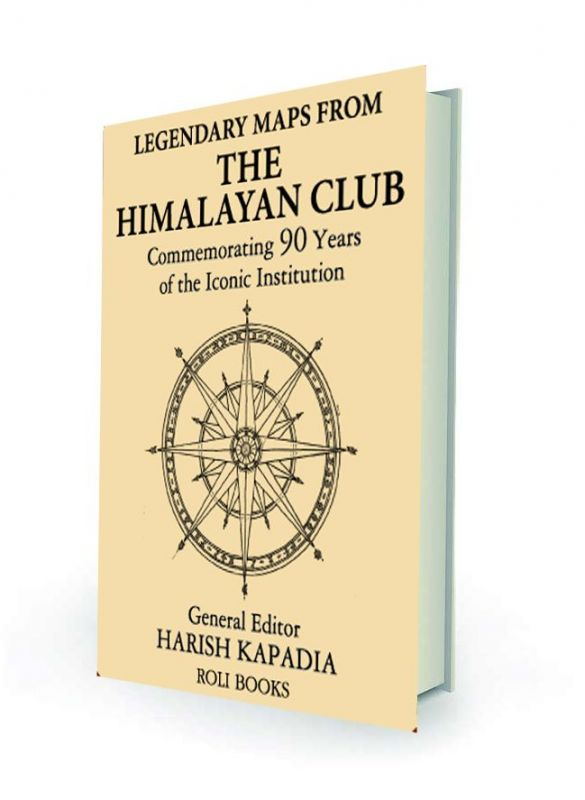 Legendary Maps from the Himalayan Club: Commemorating 90 Years of the Iconic Institution edited by Hairsh Kapadia Roli Books, Rs 495