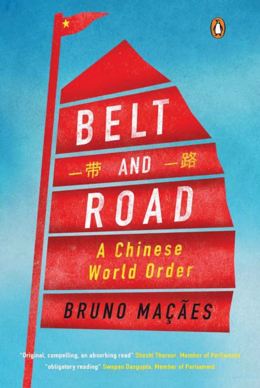 belt and road:  a chinese  world order, By Bruno Maçães Hurst pp 288, Rs 449