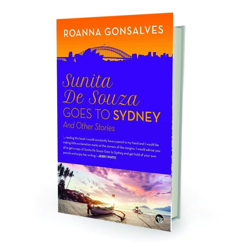 Sunita DE souza  goes to sydney,  and other stories by Roanna Gonsalves Speaking Tiger,  pp. 296, Rs 399
