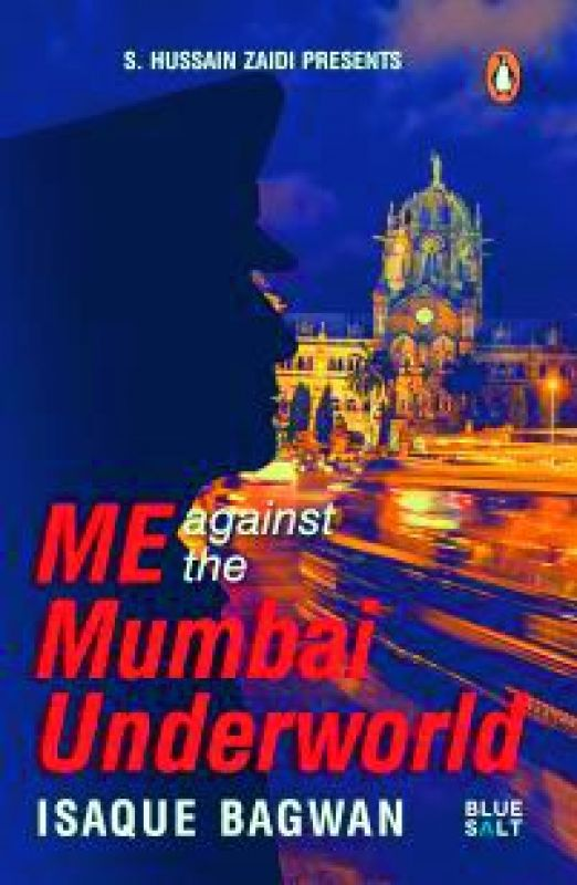 ME AGAINST  THE MUMBAI UNDERWORLD by Isaque Bagwan   Rs 299, pp 288  Penguin Random House, India.