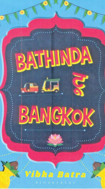 Bathinda to Bangkog, by Vibha Batra, Published by Bloomsbury India, New Delhi, 2019 (price Rs 299/-)
