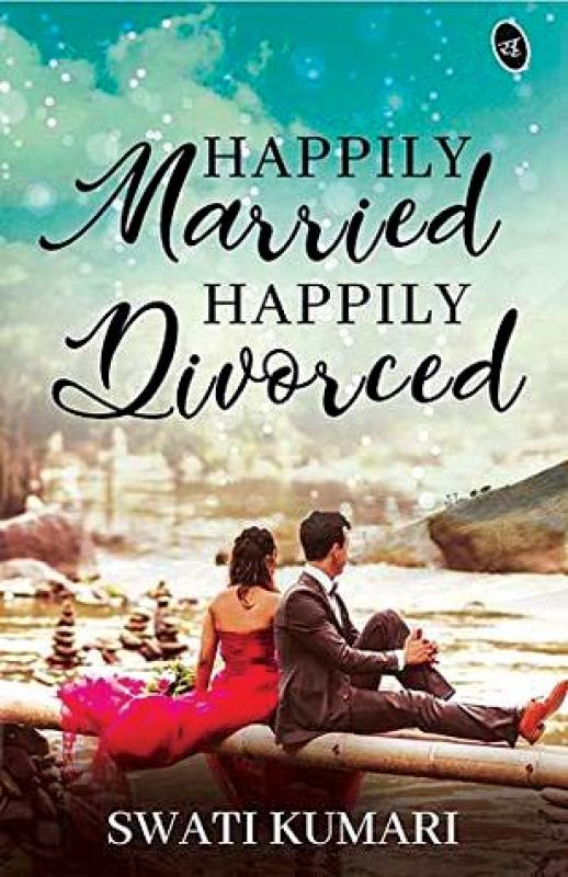 Happily Married Happily Divorced by Swati Kumari, Publisher: Srishti Publishers & Distributors, pp.184, Rs 199