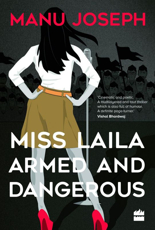 Miss Laila, Armed and dangerous by Manu Joseph  `350, pp 224 Fourth Estate.