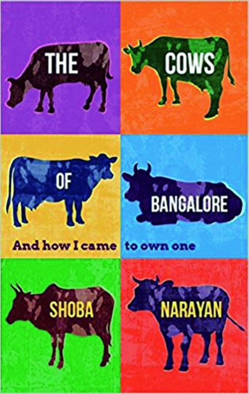 The Cows of Bangalore: And How I Came to Own One  by Shoba Narayan Rs 273, pp 281 Simon & Schuster India.