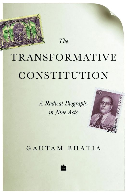 The Transformative Constitution: A Radical Biography in Nine Acts by Gautam Bhatia HarperCollins Pp. 544, Rs 699