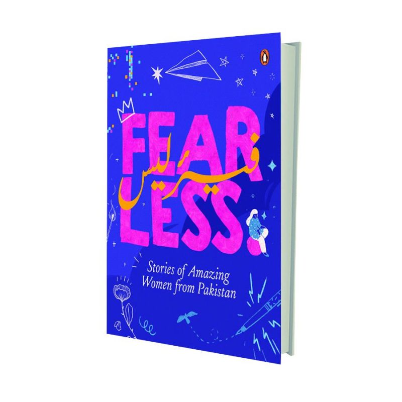 Fearless: Stories of Amazing Women from Pakistan  by Amnesh Shaikh-Farooqui