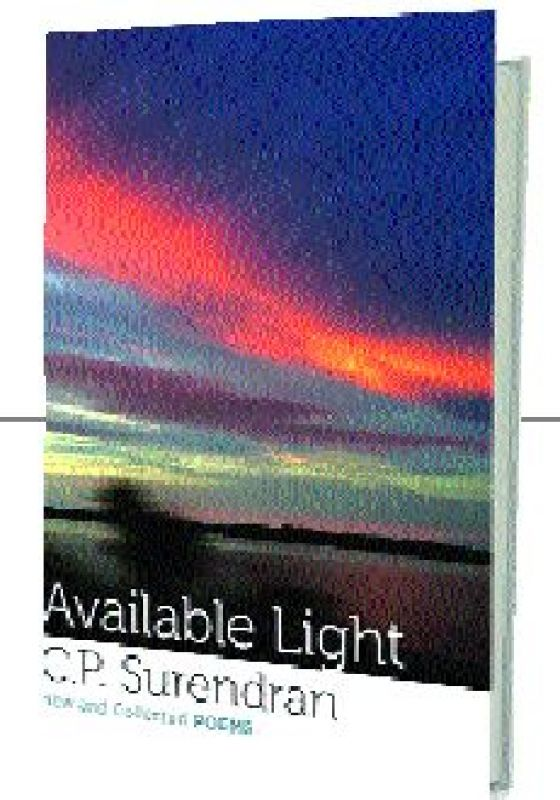 Available Light: New and Collected Poems by C.P. Surendran Speaking Tiger Publishing Pvt. Ltd. pp. 272, Rs 499.